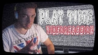 [VR] Videoreacción | PLAY TIME - Who