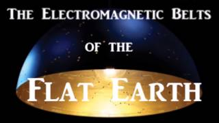 Electromagnetic Belts Of The Flat Earth