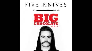 Five Knives - Vive Le Roi (Big Chocolate Remix)