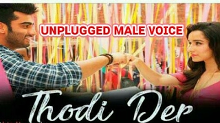 Thodi Der unplugged (Male voice). From Half Girlfriend.