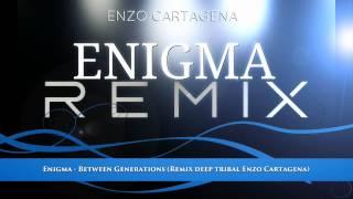 Enigma - Between Generations (Remix deep tribal Enzo Cartagena)