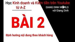 Học Kiếm tiền trên Youtube A-Z - Bài 2 - Định hướng nội dung theo khách hàng