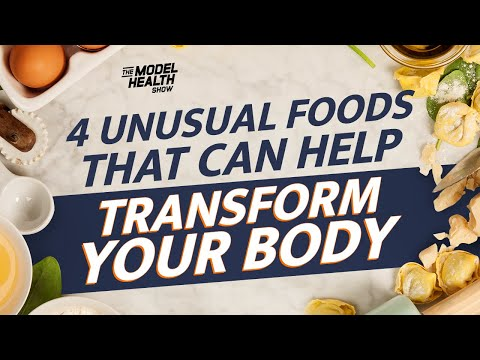 4 Unusual Foods That Can Help Transform Your Body