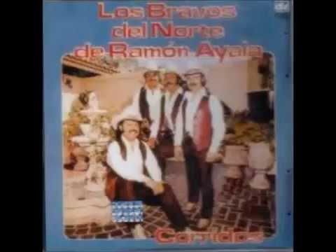los  Bravos del norte  y Ramon  Ayala  que  me entierren  con  la banda