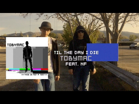 TobyMac - Til The Day I Die (feat. NF) Music Video