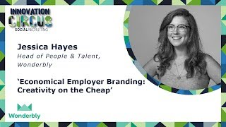 Economical Employer Branding: Creativity on the Cheap, Jessica Hayes