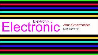 ♫ Elektronik, Club Müzik, Atrus Groovmacher, Max McFerren, Electronic Music, Club Music
