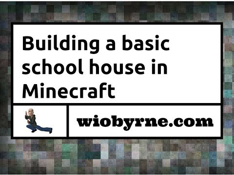 Building a basic school house in Minecraft