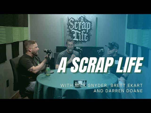 A Scrap Life: Episode 18   Nick Snyder, Brett Ekart and Darren Doane