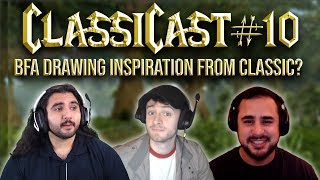 ClassiCast #10 | Is BFA Drawing Inspiration From Classic WoW? - The WoW Classic Podcast