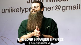 Double Dog Dare You  ||  The Lord's Prayer Part 2