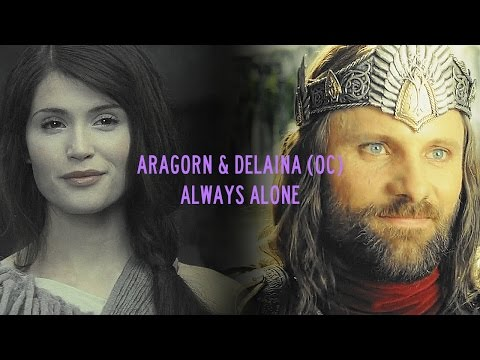 Aragorn & Delaina (OC)    Always Alone [Fanfiction Trailer]