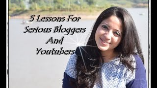 5 Lessons for Serious Bloggers and Youtubers