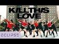 [KPOP IN PUBLIC] BLACKPINK (블랙핑크) - Kill This Love Full Dance Cover [ECLIPSE]