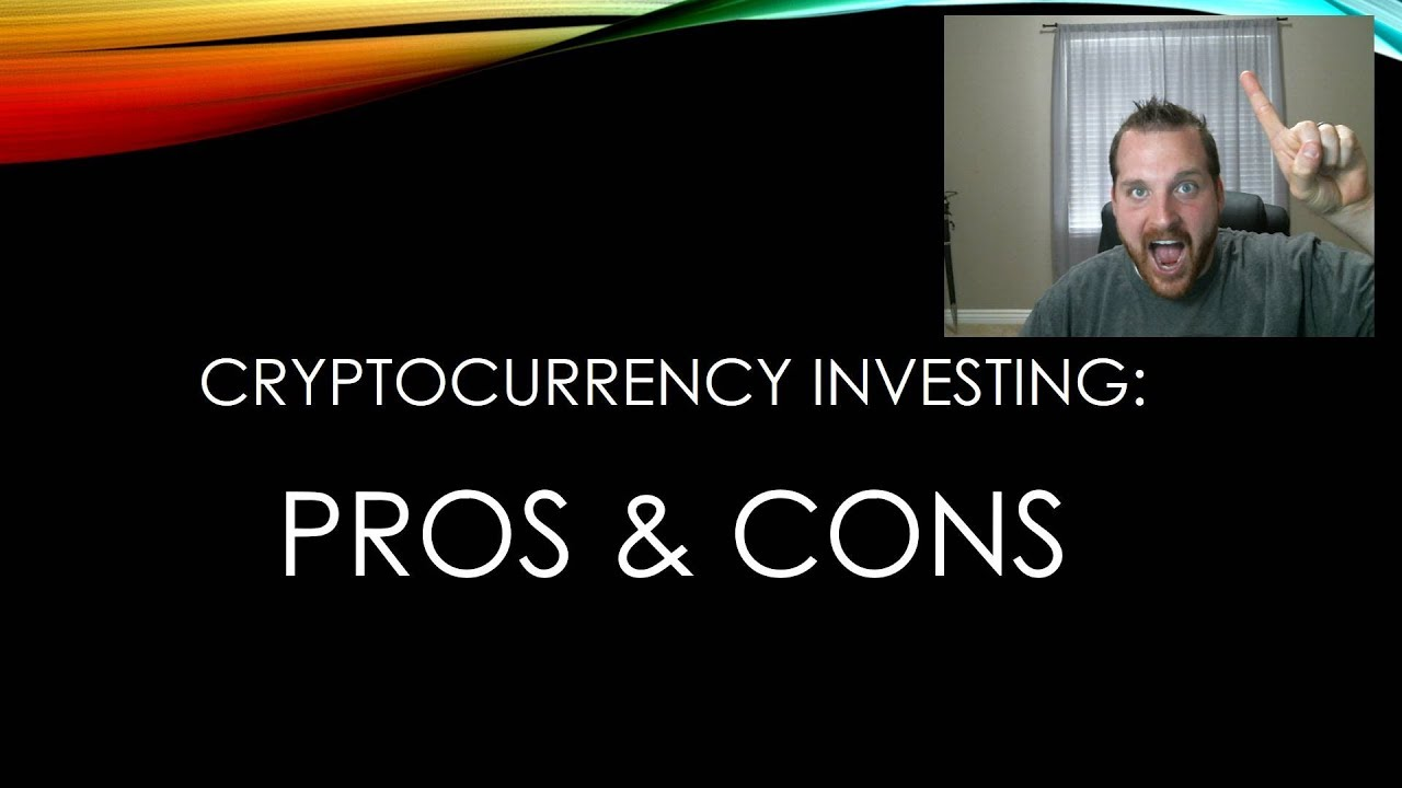 pros and cons of investing in cryptocurrency