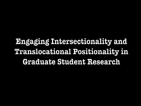 Engaging Intersectionality & Translocational Positionality in Graduate Student Research