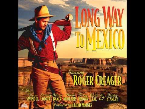 Roger Creager - Long Way To Mexico