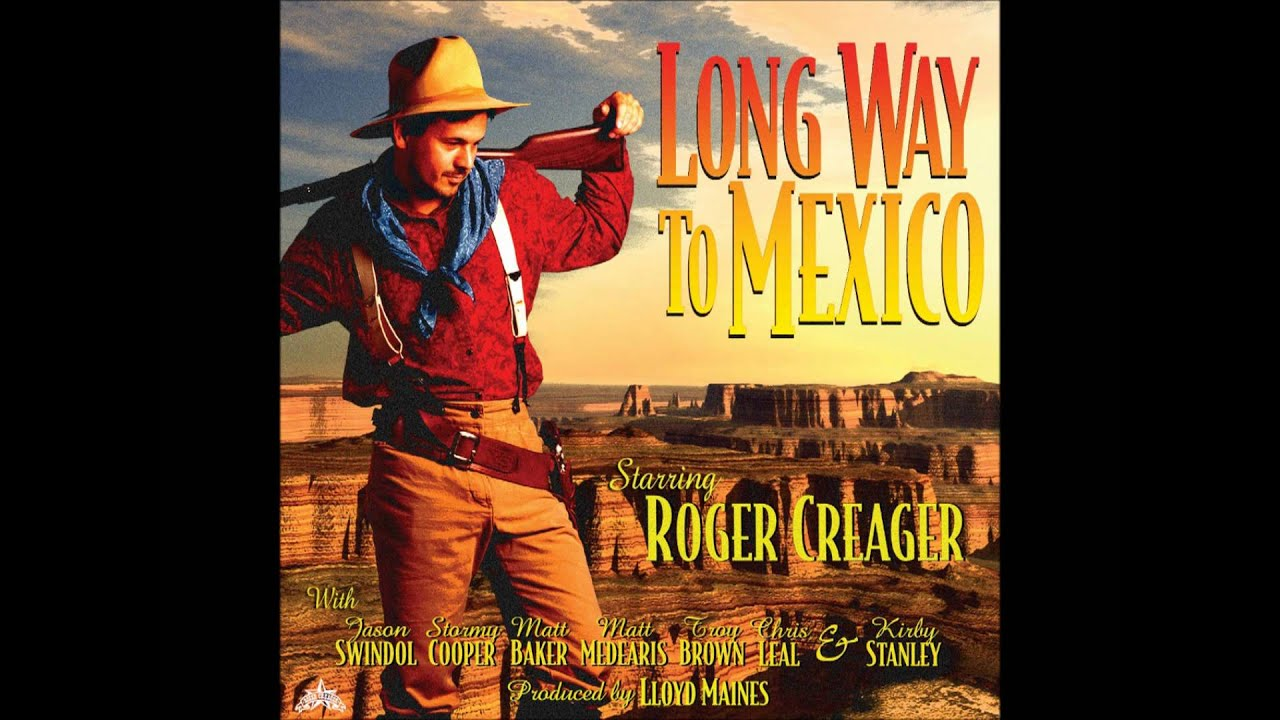 Roger Creager Roger Creager Long Way To Mexico YouTube