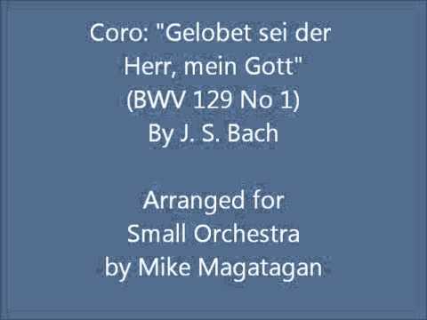 """Coro: """"Gelobet Sei Der Herr, Mein Gott"""" (BWV 129 No 1) For Small Orchestra"""