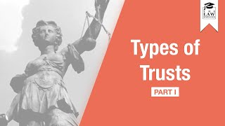 Trust Law - Types of Trusts (Part I)