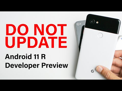 DO NOT UPDATE to Android 11 Developer Preview