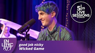 525 Live Sessions: Good Job Nicky - Wicked Game (Chris Isaak cover) | En Lefko 87.7
