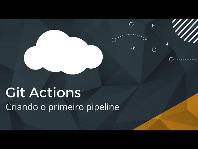 Git Actions - Criando o primeiro pipeline