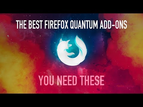 The Best Firefox Quantum Add-Ons: YOU NEED THESE - 2018 Edition
