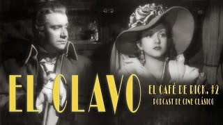 El Clavo - El Café de Rick - #02 - PODCAST de cine clásico