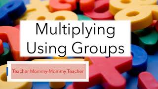 Multiplying Using Groups