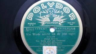 Vier Worte möcht' ich dir jetzt sagen - Ben Berlin Orch.- 1929