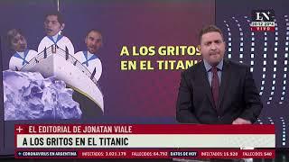 A los gritos en el Titanic. El editorial de Jonatan Viale en LN+