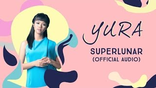 YURA YUNITA - Superlunar (Official Audio)