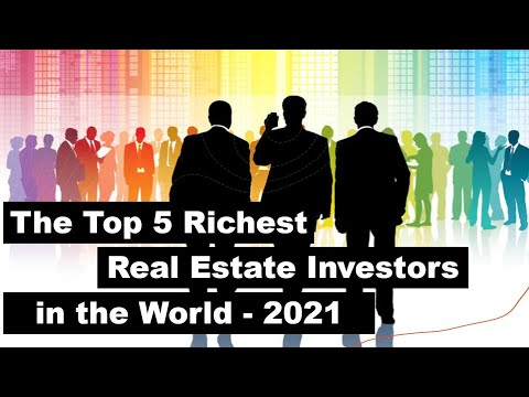 The Top 5 Richest Real Estate Investors in the World - 2021