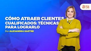 Cómo Atraer Clientes Cualificados - Alejandra Sastre