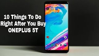 Oneplus 5T - 10 Things You MUST Do Right After You Buy this Device!!