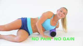 No PAIN No GAIN -Foam Rolling for Real Results