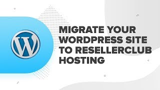 How To Migrate Your Wordpress Site to ResellerClub Hosting | ResellerClub