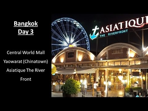 Bangkok Attractions 3  Central World Mall, Yaowarat Chinatown, Asiatique The River Front