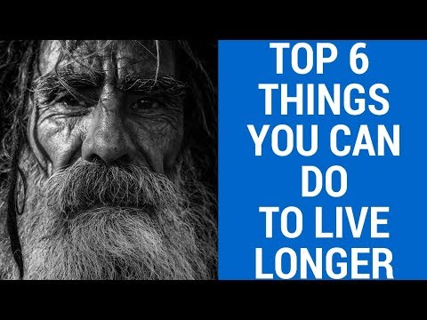 6 Things You Can do to Live Longer and Healthier | How to live longer!