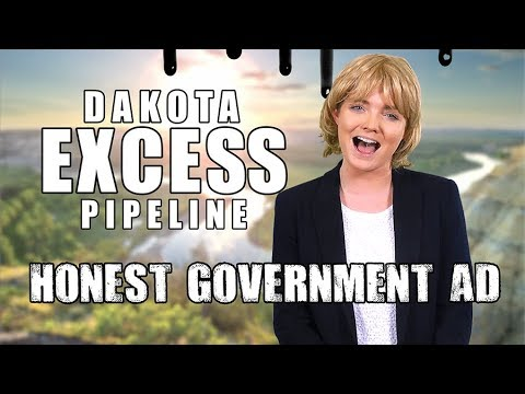 Honest Government Advert - Dakota Access Pipeline
