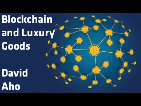 """Blockchain and Luxury Goods"" - David Aho"