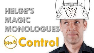 CONTROL – Helge's Magic Monologues No.6