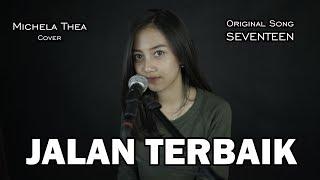 JALAN TERBAIK ( SEVENTEEN ) - MICHELA THEA COVER