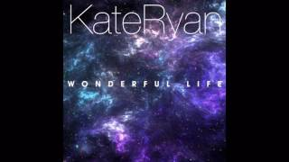 Kate Ryan Wonderful Life Edit