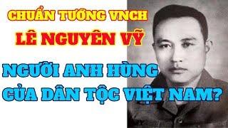 Chuẩn tướng VNCH LÊ NGUYÊN VỸ có xứng đáng với 2 chữ anh hùng dân tộc?