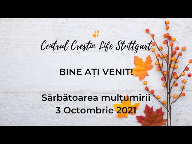 03 Octombrie 2021   ORA 10:00   Sărbătoarea mulțumirii