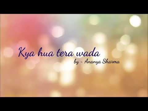 Kya Hua Tera Wada Female By~Ananya Sharma