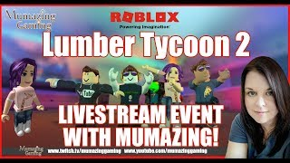 Roblox Lumber Tycoon 2 Livestream Event Mumazing Gaming!