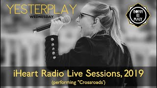 Yesterplay #4 | iHeart Live Sessions; 2019 (performing Crossroads)